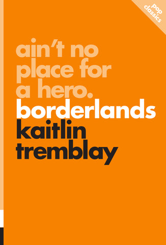 Ain't No Place for a Hero: Borderlands (Pop Classics) by Kaitlin Tremblay
