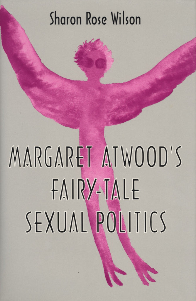 Margaret Atwood's Fairy-Tale Sexual Politics - ECW Press