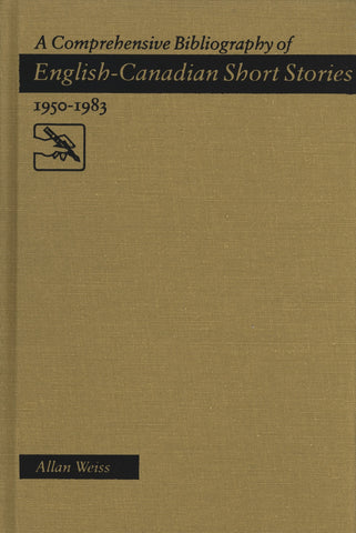 A Comprehensive Bibliography of English-Canadian Short Stories 1950-1983 - ECW Press