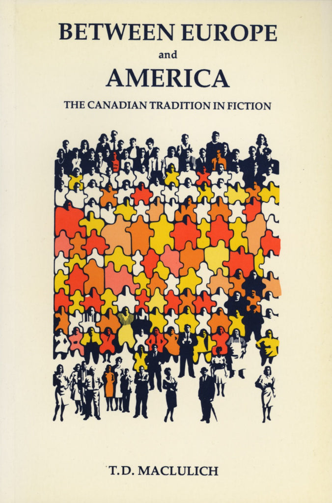 Between Europe And America: The Canadian Tradition in Fiction - ECW Press  - 1