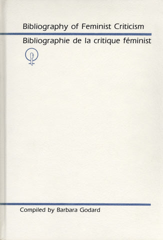 Bibliography of Feminist Criticism, A by Godard, Barbara, ECW Press