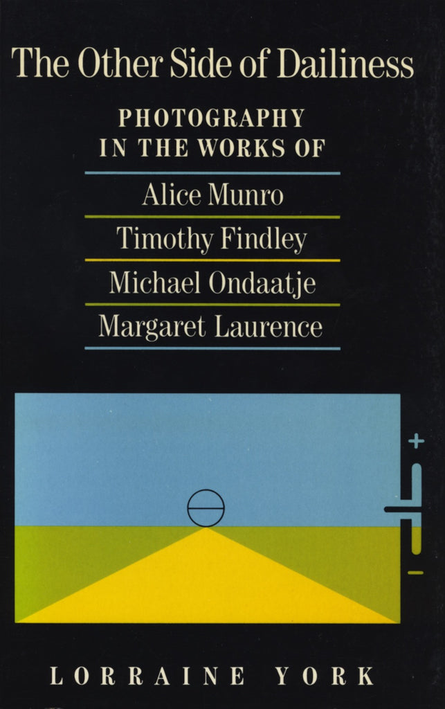 The Other Side Of Dailiness: Photography in the Works of Alice Munro, Timothy Findley, Michael Ondaatje and Margaret Laurence - ECW Press  - 1