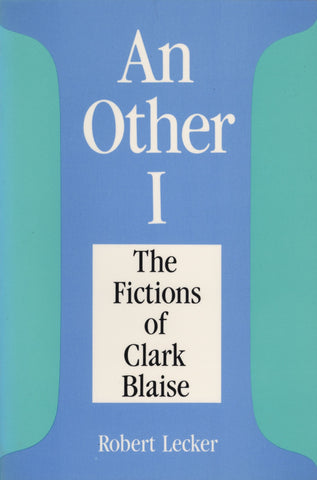 An Other I: The Fictions of Clarke Blaise - ECW Press  - 1