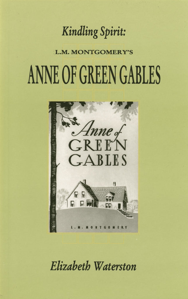 Kindling Spirit: Lucy Maud Montgomery's Anne of Green Gables - ECW Press