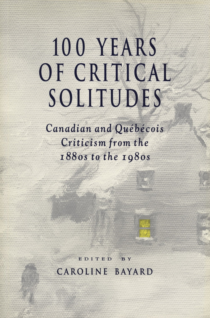 100 Years Of Critical Solitudes - ECW Press