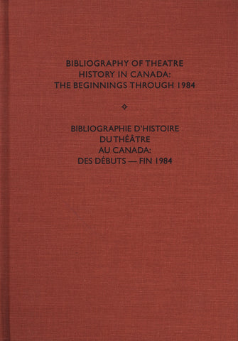 Bibliography of Theatre History in Canada: The Beginnings to 1984 - ECW Press