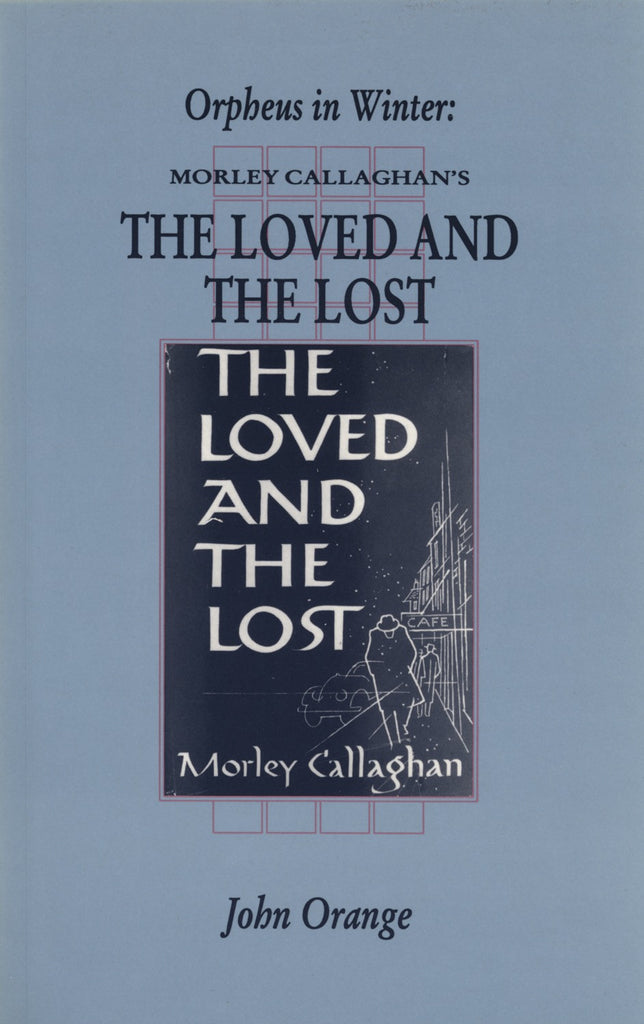 Orpheus In Winter: Morley Callaghan's The Loved and the Lost - ECW Press