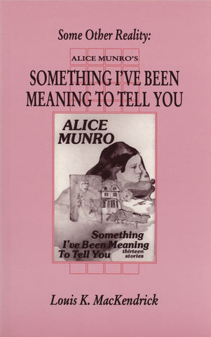 Some Other Reality: Alice Munro's Something I've Been Meaning to Tell You - ECW Press