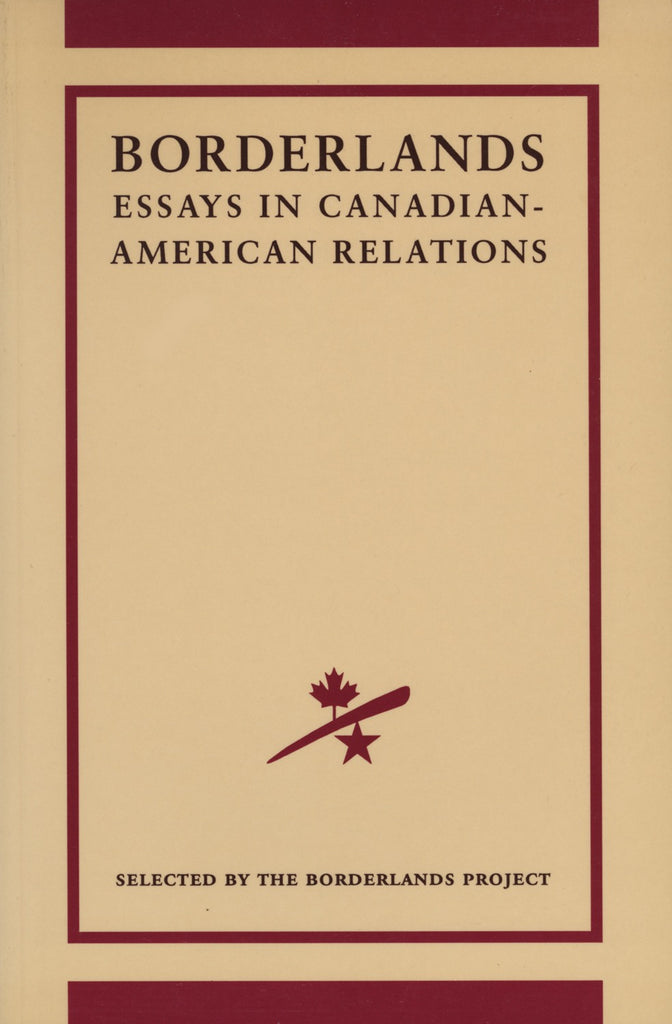 The Borderlands Project: Essays in Canadian-American Relations - ECW Press