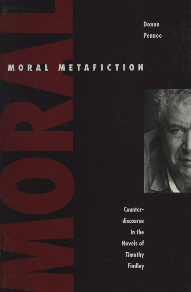 Moral Metafiction: The Novels of Timothy Findley - ECW Press