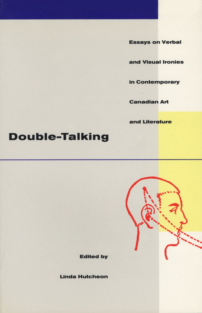 Double-Talking: Essays on Verbal and Visual Ironies in Canadian Contemporary Art and Literature - ECW Press