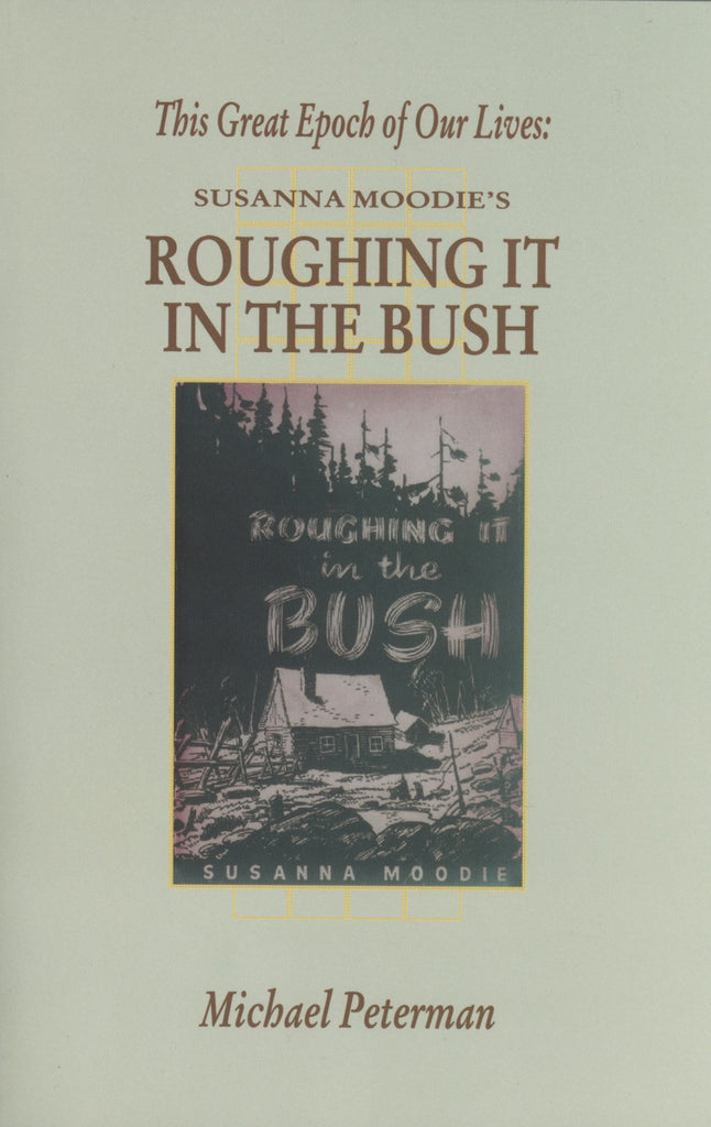 This Great Epoch Of Our Lives: Susanna Moodie's Roughing It in the Bush - ECW Press