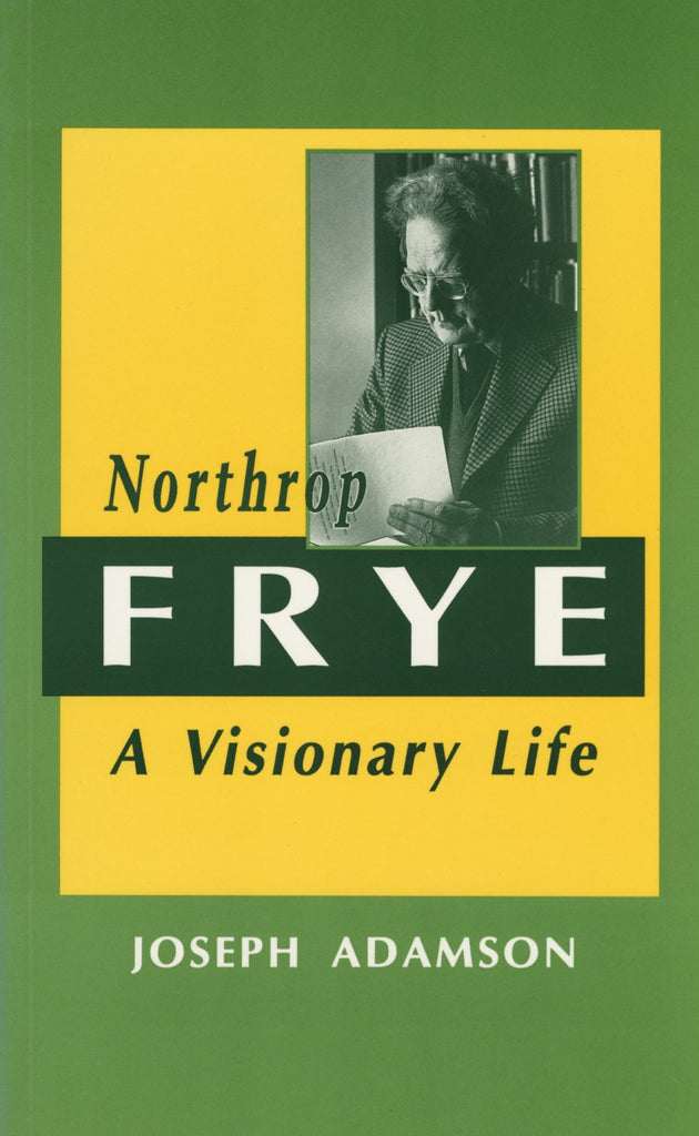 Northrop Frye: A Visionary Life - ECW Press