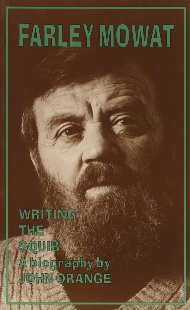 Farley Mowat: Writing the Squib - ECW Press  - 1