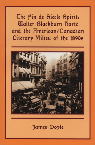 The Fin de Siècle Spirit: Walter Blackburn Harte and the American/Canadian Literary Milieu of the 1890s - ECW Press