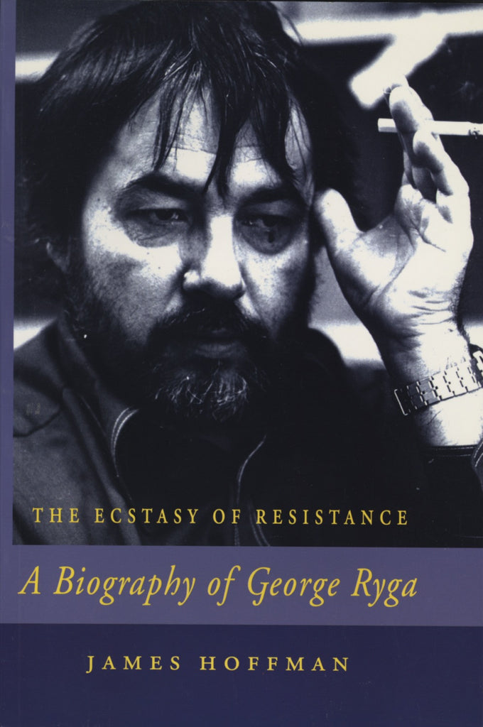 The Ecstasy of Resistance: A Biography of George Ryga - ECW Press