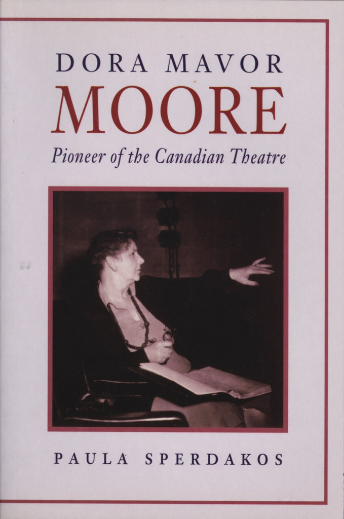 Dora Mavor Moore: Pioneer of the Canadian Theatre - ECW Press