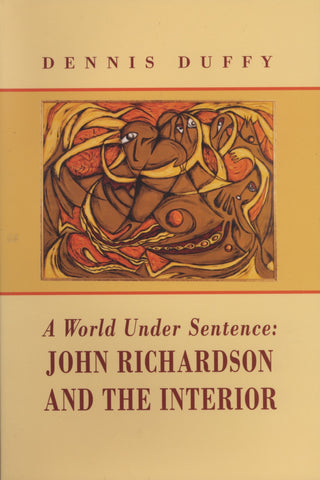A World Under Sentence: John Richardson and the Interior - ECW Press