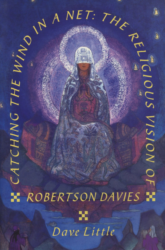 Catching the Wind in a Net: The Religious Vision of Robertson Davies - ECW Press