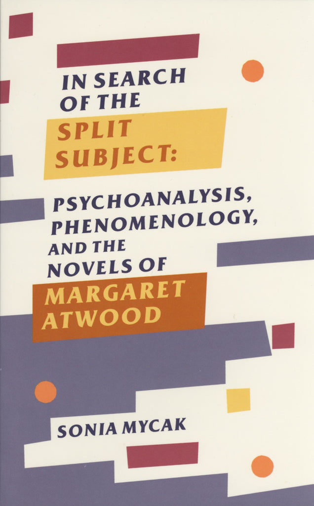 In Search Of The Split Subject: Psychoanalysis, Phenomenology, and the Novels of Margaret Atwood - ECW Press