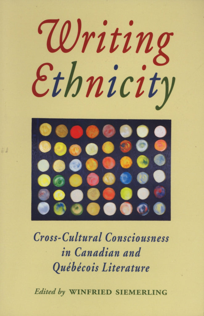 Writing Ethnicity: Cross-Cultural Consciousness in Canadian and Quebecois Literature - ECW Press