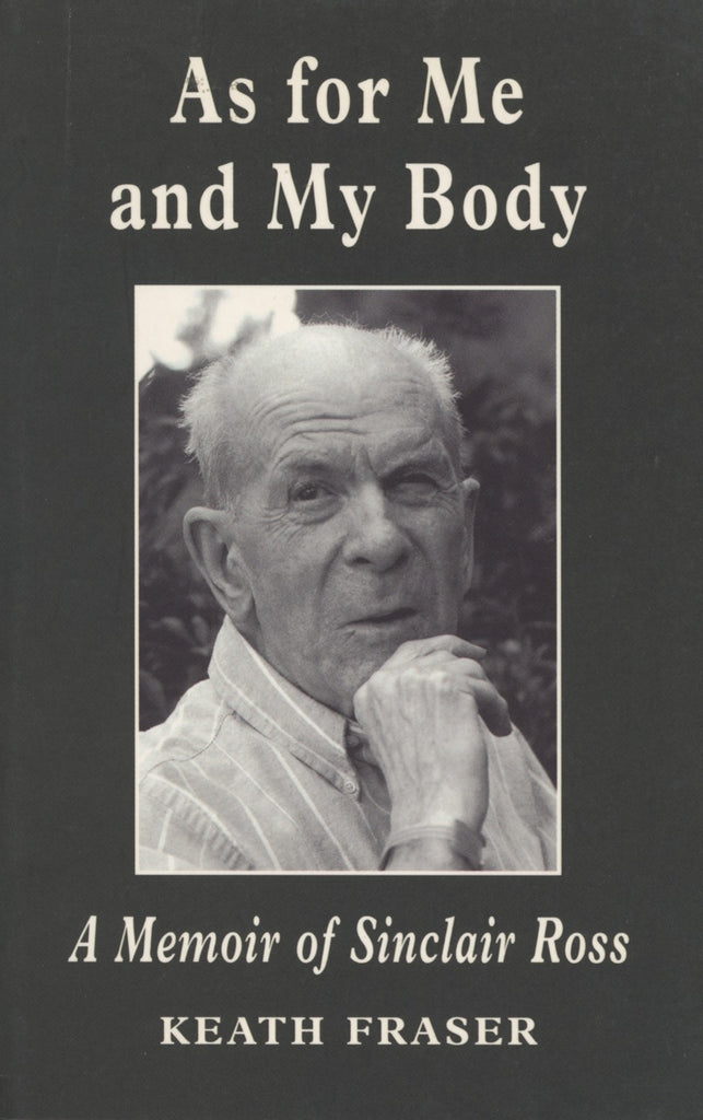 As For Me and My Body: A Memoir of Sinclair Ross - ECW Press