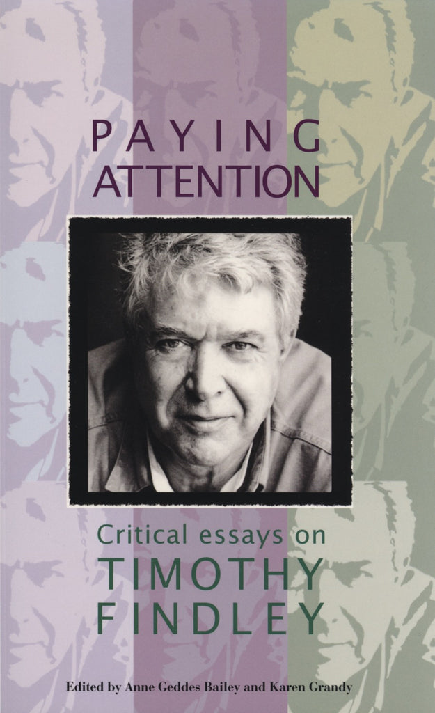 Paying Attention: Critical Essays on Timothy Findley - ECW Press