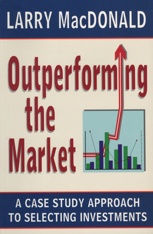 Outperforming the Market: A Case Study Approach to Selecting Investments - ECW Press