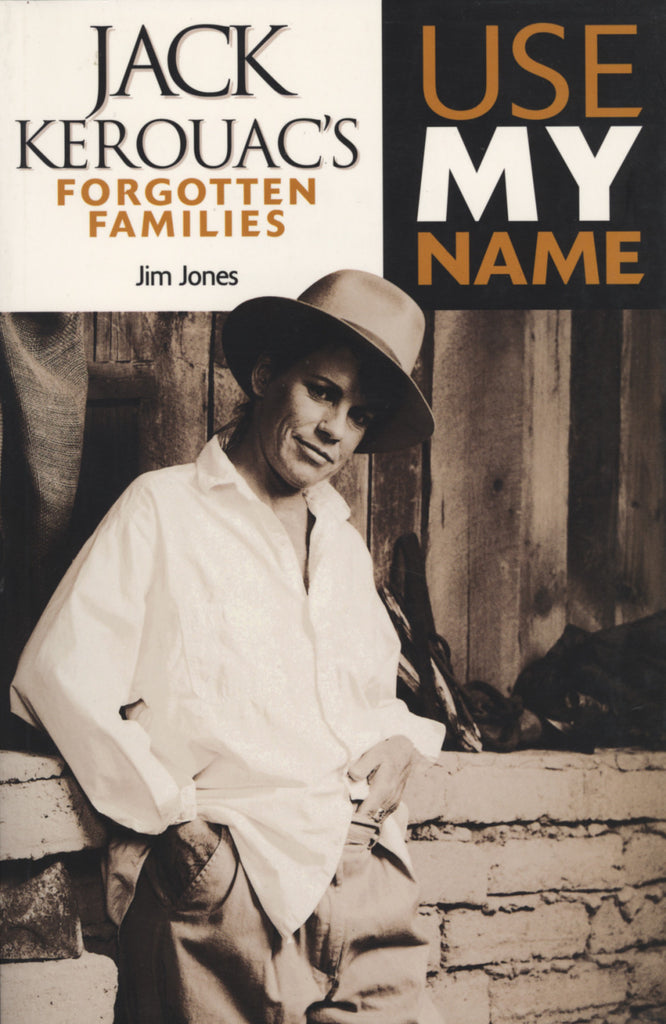 Use My Name: Jack Kerouac's Forgotten Familes - ECW Press