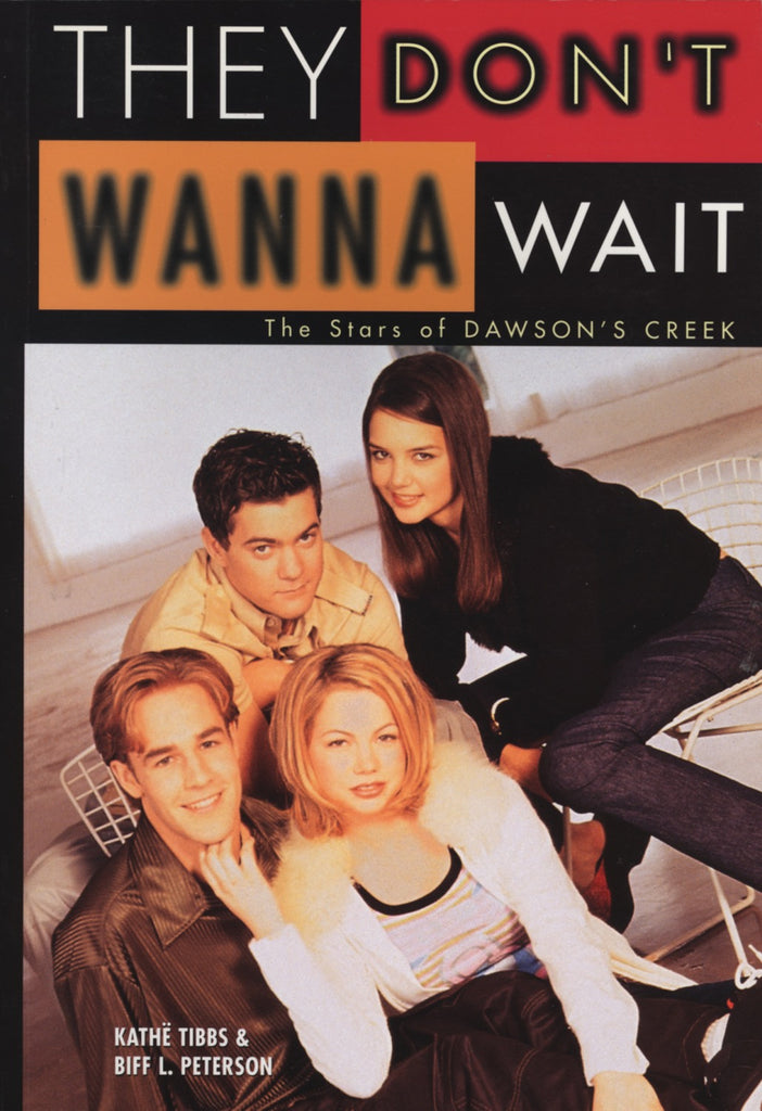 They Don't Wanna Wait: The Stars of Dawson's Creek - ECW Press