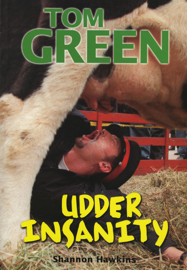 Tom Green: Udder Insanity - ECW Press