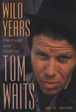 Wild Years: The Music and Myth of Tom Waits - ECW Press  - 2