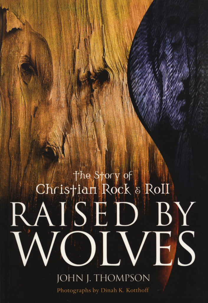 Raised by Wolves: The Story of Christian Rock & Roll - ECW Press