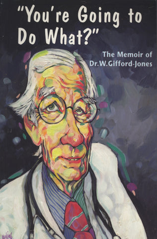 You're Going to Do What?: The Memoir of Dr. W. Gifford-Jones - ECW Press