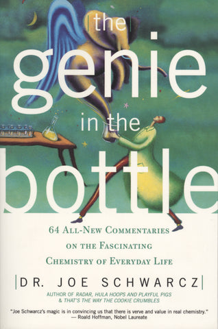 The Genie in the Bottle: 64 All New Commentaries on the Fascinating Chemistry of Everyday Life - ECW Press