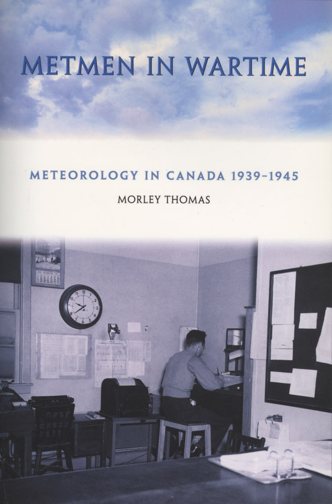 Metmen In Wartime: Meteorology in Canada 1939-1945 - ECW Press