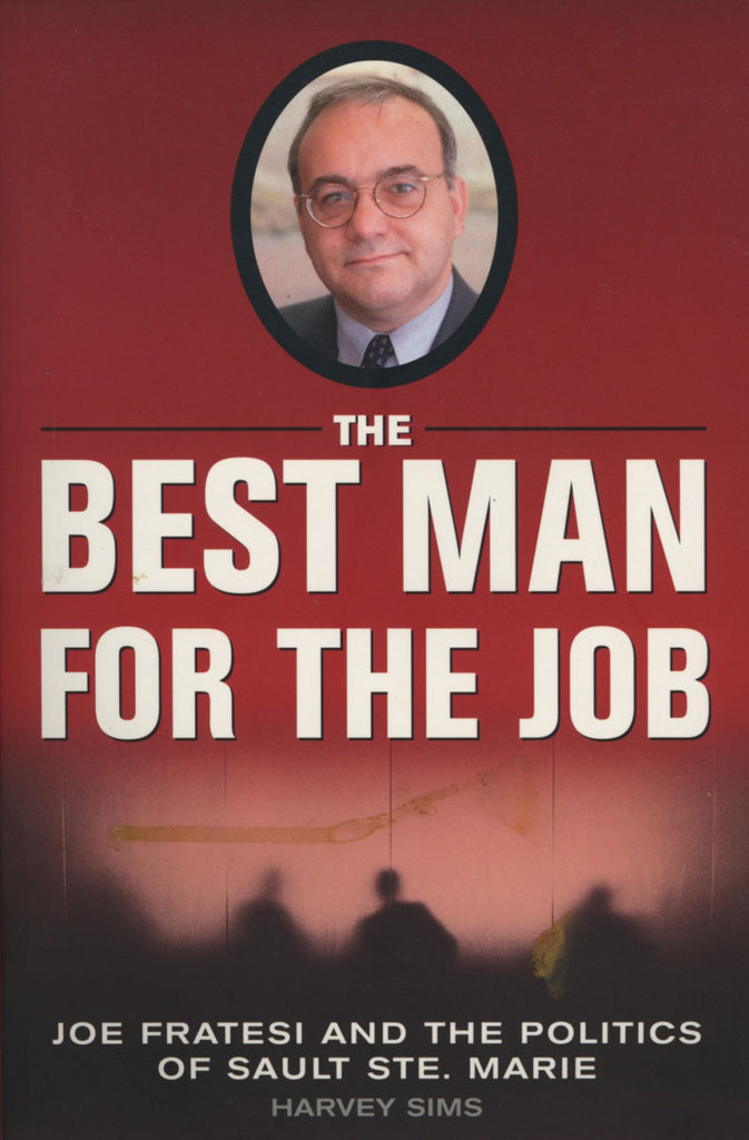 The Best Man For The Job: Joe Fratesi and the Politics of Sault Ste. Marie - ECW Press