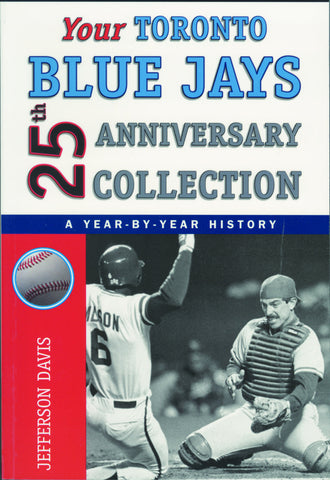 The Blue Jays 25th Anniversary Collection: A Year-by-Year History - ECW Press