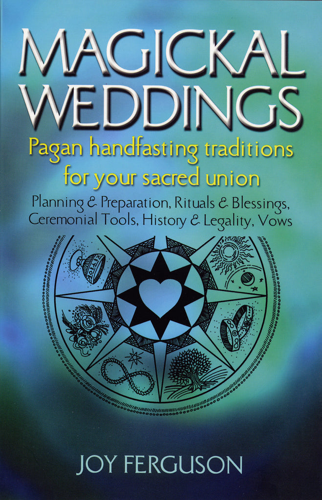 Magickal Weddings: Pagan Handfasting Traditions for Your Sacred Union - ECW Press