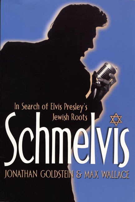 Schmelvis by Max Wallace and Jonathan Goldstein, ECW Press