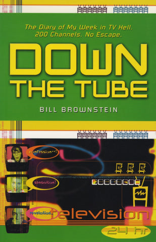 Down The Tube: The Diary of My Week in TV Hell. 200 Channels. No Escape. - ECW Press