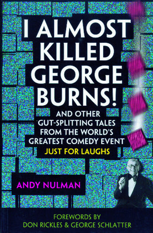 I Almost Killed George Burns: And Other Gut-Splitting Tales from the World's Greatest Comedy Event - ECW Press