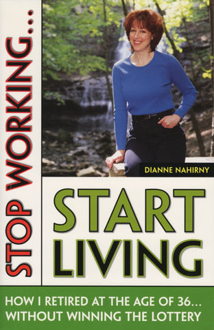 Stop Working...Start Living: How I Retired at 36 (but never made more than $26,000 a year) - ECW Press