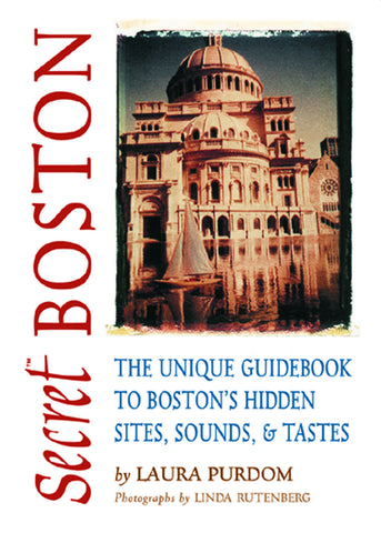 Secret Boston: The Unique Guidebook to Boston's Hidden Sites, Sounds, & Tastes - ECW Press