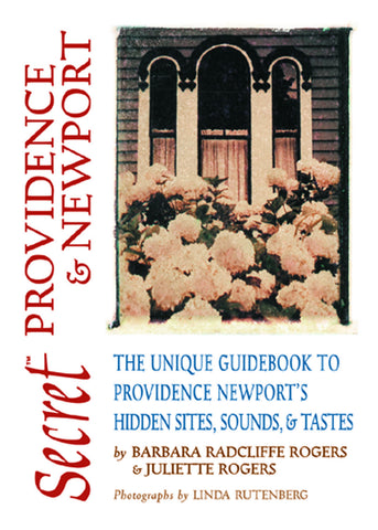 Secret Providence & Newport: The Unique Guidebook to Providence and Newport's Hidden Sites, Sounds, & Tastes - ECW Press