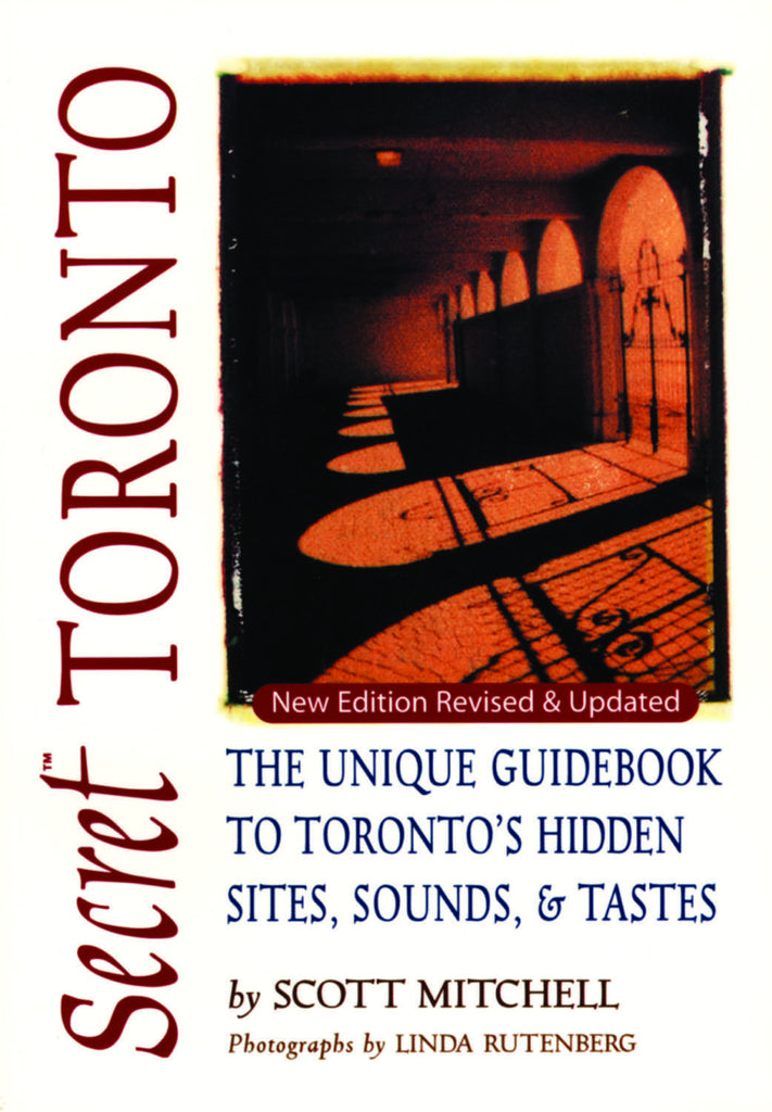 Secret Toronto: The Unique Guidebook to Toronto's Hidden Sites, Sounds, and Tastes - ECW Press