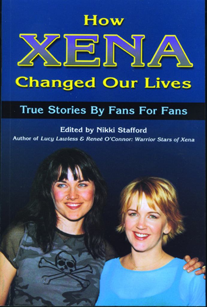 How Xena Changed My Life: True Stories by Fans for Fans - ECW Press