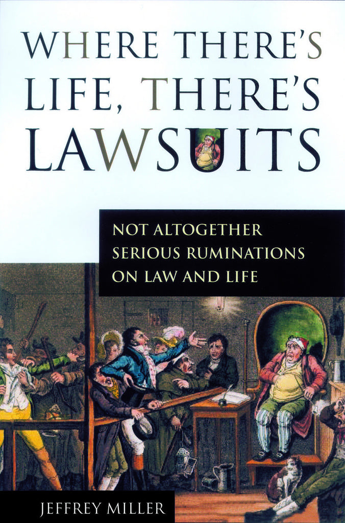 Where There's Life, There's Lawsuits: Not Altogether Serious Ruminations on Law and Life - ECW Press
