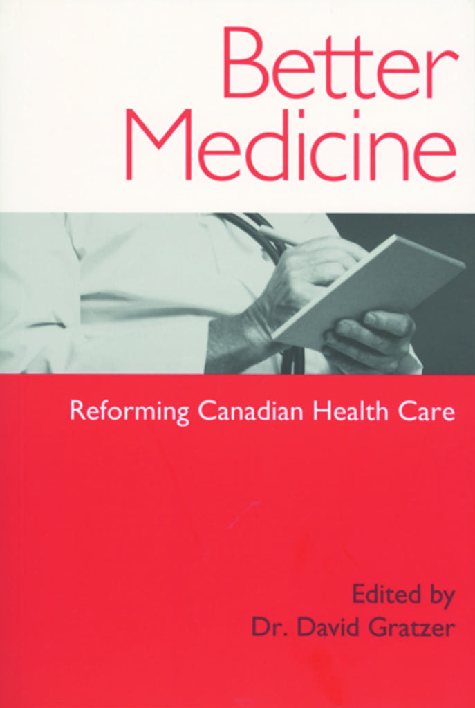 Better Medicine: Reforming Canadian Health Care - ECW Press