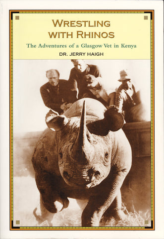 Wrestling With Rhinos: The Adventures of a Glasgow Vet in Kenya - ECW Press